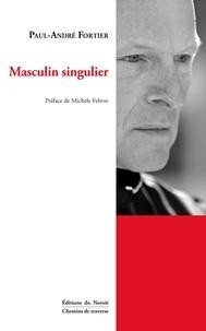 Paul-André Fortier et Michèle Febvre - Masculin singulier.
