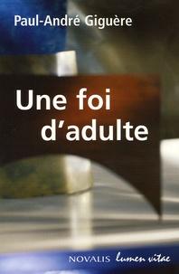 Paul-André Giguère - Une foi d'adulte.