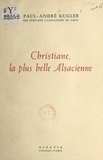 Paul-André Kugler - Christiane, la plus belle Alsacienne.