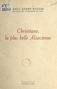 Paul-André Kugler - Christiane, la plus belle Alsacienne.