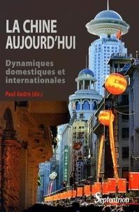 Paul André - La Chine aujourd'hui - Dynamiques domestiques et internationales.
