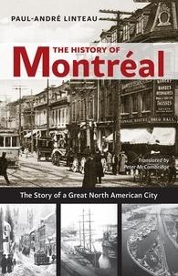 Paul-André Linteau et Peter McCambridge - The History of Montréal - The Story of a Great North American City.