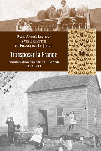 Paul-André Linteau et Yves Frenette - Transposer la France - L'immigration française au Canada (1870-1914).