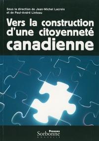 Paul-André Linteau et Jean-Michel Lacroix - Vers la construction d'une citoyenneté canadienne.