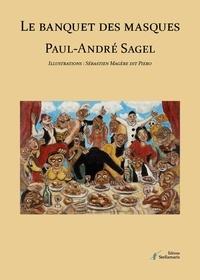 Paul-André Sagel - Le banquet des masques.