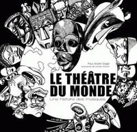 Paul-André Sagel - Le théâtre du monde - Une histoire des masques.