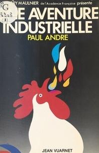 Paul André - Une aventure industrielle.