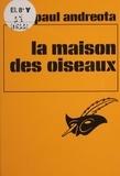 Paul Andreota - La Maison des oiseaux.