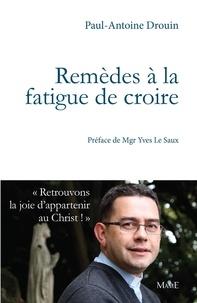 Paul-Antoine Drouin - Remèdes à la fatigue de croire.