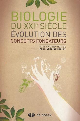 Paul-Antoine Miquel - Biologie du XXIe siècle - Evolution des concepts fondateurs.