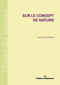 Paul-Antoine Miquel - Sur le concept de nature.