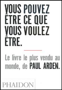 Paul Arden - Vous pouvez être ce que vous voulez être.