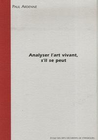 Paul Ardenne - Analyser l'art vivant, s'il se peut - Un constat de balbutiement.