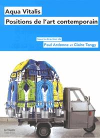 Paul Ardenne et Claire Tangy - Aqua Vitalis - Positions de l'art contemporain.