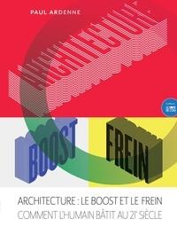 Paul Ardenne - Architecture : le Boost et le Frein - Comment l'humain bâtit au 21e siècle.