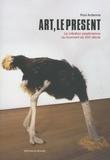 Paul Ardenne - Art, le présent - La création plasticienne au tournant du XXIe siècle.