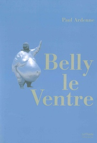 Paul Ardenne - Belly le ventre.
