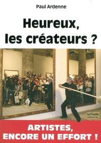 Paul Ardenne - Heureux les créateurs ? - L'art à l'âge postmoderne, ses amis, ses faux amis, ses ennemis.