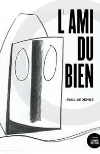 Paul Ardenne - L'ami du Bien.