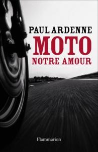 Paul Ardenne - Moto, notre amour.