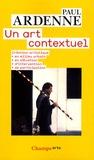 Paul Ardenne - Un art contextuel - Création artistique en milieu urbain, en situation, d'intervention, de participation.