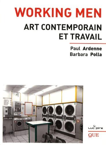 Paul Ardenne et Barbara Polla - Working Men - Art contemporain et travail.