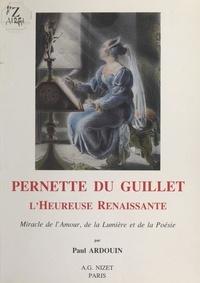 Paul Ardouin - Pernette du Guillet : l'heureuse Renaissance, miracle de l'amour, de la lumière et de la poésie.