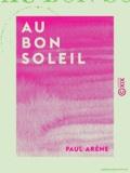 Paul Arène - Au bon soleil.