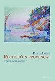 Paul Arène - Recit d'un Provençal - Vers la Calanque. Avec une lettre liminaire de Hubert Dhumez.