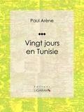 Paul Arène et  Ligaran - Vingt jours en Tunisie.
