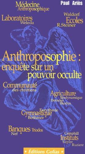 Paul Ariès - Anthroposophie : enquête sur un pouvoir occulte.