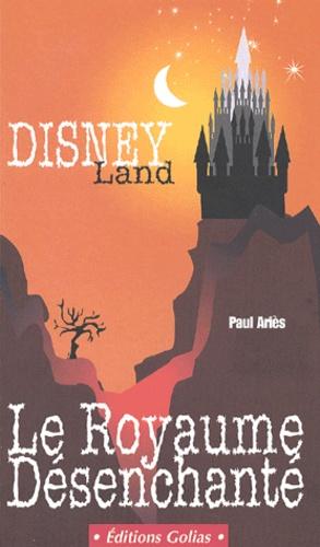 Paul Ariès - Disneyland, le royaume désenchanté.