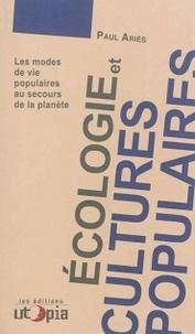 Paul Ariès - Ecologie et cultures populaires - Les modes de vie populaires au secours de la planète.