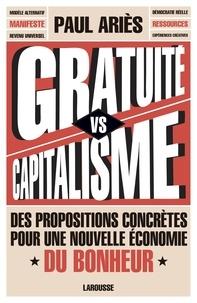 Paul Ariès - Gratuité versus capitalisme - Des propositions secrètes pour une nouvelle économie du bonheur.