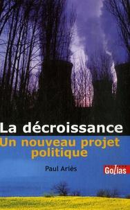 Paul Ariès - La décroissance - Un nouveau projet politique.