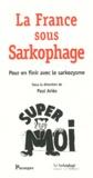 Paul Ariès - La France sous Sarkophage - Pour en finir avec le sarkozysme.
