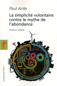 Paul Ariès - La simplicité volontaire contre le mythe de l'abondance.