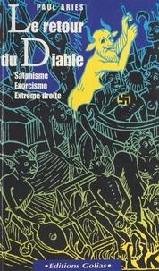 Paul Ariès - Le retour du diable - Satanisme, Exorcisme, Extrême droite.