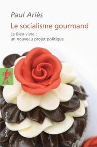 Paul Ariès - Le socialisme gourmand - Le Bien-vivre : un nouveau projet politique.