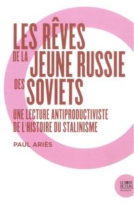 Paul Ariès - Les rêves de la jeune Russie des Soviets - Une lecture antiproductiviste de l'histoire du stalinisme.