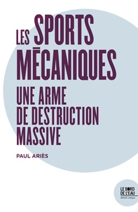 Paul Ariès - Les sports mécaniques - Une arme de destruction massive.