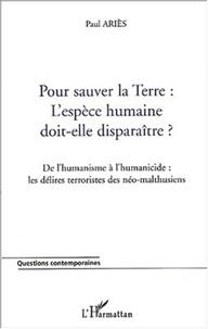 Paul Ariès - Pour sauver la Terre : l'espèce humaine doit-elle disparaître ? De l'humanisme à l'humanicide : les délires terroristes des néo-malthusiens.