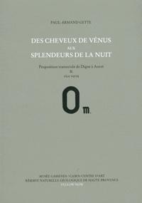 Paul-Armand Gette - Des cheveux de Vénus aux splendeurs de la nuit - Proposition transectale de Digne à Auzet & vice versa.