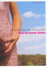 Paul-Armand Gette - Les mythologies apprivoisées - Paul-Armand Gette.