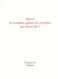 Paul-Armand Gette - Quand les nymphes parlent des nymphes que disent-elles ?.
