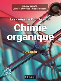 Paul Arnaud et Brigitte Jamart - Les cours de Paul Arnaud - Cours de Chimie organique - 19e édition - Cours avec 350 questions et exercices corrigés.