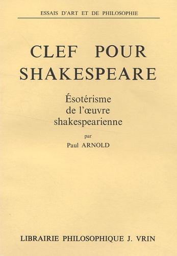 Paul Arnold - Clef pour Shakespeare - Esotérisme de l'oeuvre shakespearienne.