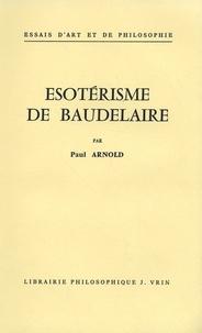 Paul Arnold - Esotérisme de Baudelaire.