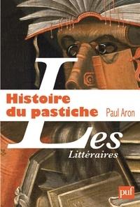 Paul Aron - Histoire du pastiche - Le pastiche littéraire français, de la Renaissance à nos jours.