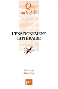Paul Aron et Alain Viala - L'enseignement littéraire.